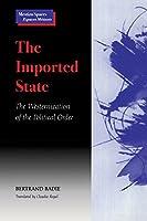 The Imported State: The Westernization of the Political Order (Mestizo Spaces / Espaces Métissés)