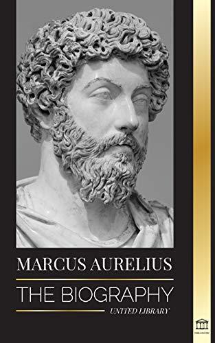 Marcus Aurelius: The biography (Philosophy)