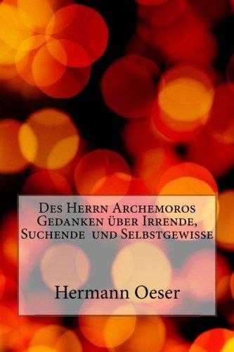Des Herrn Archemoros Gedanken über Irrende, Suchende und Selbstgewisse