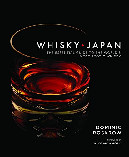 Whisky Japan: The Essential Guide to the World's Most Exotic Whisky