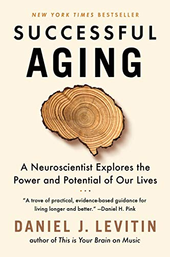 Compare Textbook Prices for Successful Aging: A Neuroscientist Explores the Power and Potential of Our Lives  ISBN 9781524744205 by Levitin, Daniel J.
