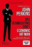 Das Vermächtnis eines Economic Hit Man: Wie wir unsere Welt vor der endgültigen Zerstörung bewahren