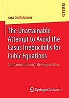 The Unattainable Attempt to Avoid the Casus Irreducibilis for Cubic Equations: Gerolamo Cardano's De Regula Aliza