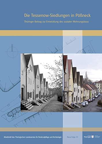 Die Tessenow-Siedlungen in Pößneck: Thüringer Beitrag zur Entwicklung des sozialen Wohnungsbaus (Arbeitshefte des Thüringischen Landesamtes für Denkmalpflege und Archäologie)