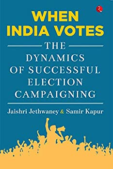 When India Votes: The Dynamics of Successful Election Campaigning by [Jaishri Jethwaney, Samir Kapur]