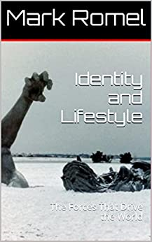 Identity and Lifestyle: The Forces That Drive the World by [Mark Romel]