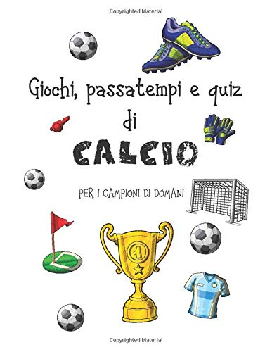 Giochi, passatempi e quiz di calcio per i campioni di domani: Libro di attività di calcio per bambini