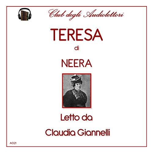 Teresa                   Di:                                                                                                                                 Neera Anna Radius Zuccari Neera                               Letto da:                                                                                                                                 Claudia Giannelli                      Durata:  6 ore e 32 min     1 recensione     Totali 5,0