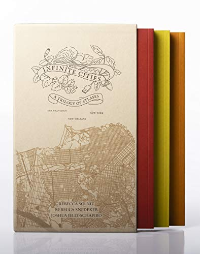 Infinite Cities: A Trilogy of Atlases--San Francisco, New Orleans, New York
