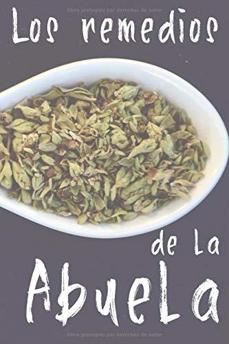 Los Remedios de la Abuela: Libro perfecto para tomar los apuntes de los medicamentos que nos dio nuestra abuela. 100 hojas rayadas