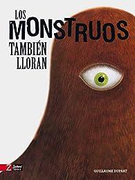 Los monstruos también lloran par Guillaume Duprat