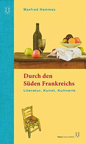 Durch den Süden Frankreichs: Literatur, Kunst, Kulinarik. 3. überarbeitete Auflage