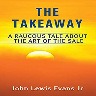 The Takeaway: A Raucous Tale About the Art of the Sale                   By:                                                                                                                                 John Lewis Evans Jr                               Narrated by:                                                                                                                                 John Lewis Evans Jr                      Length: 2 hrs and 7 mins     Not rated yet     Overall 0.0
