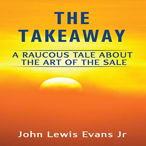 The Takeaway: A Raucous Tale About the Art of the Sale                   By:                                                                                                                                 John Lewis Evans Jr                               Narrated by:                                                                                                                                 John Lewis Evans Jr                      Length: 2 hrs and 7 mins     1 rating     Overall 5.0