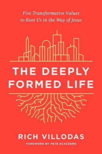 The Deeply Formed Life: Five Transformative Values to Root Us in the W