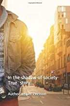 In the shadow of society TRUE STORY...
