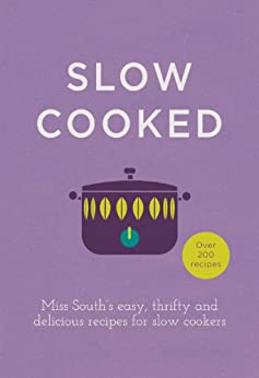 Slow Cooked: 200 exciting, new recipes for your slow cooker by [Miss South]