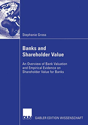Banks and Shareholder Value: An Overview of Bank Valuation and Empirical Evidence on Shareholder Value for Banks