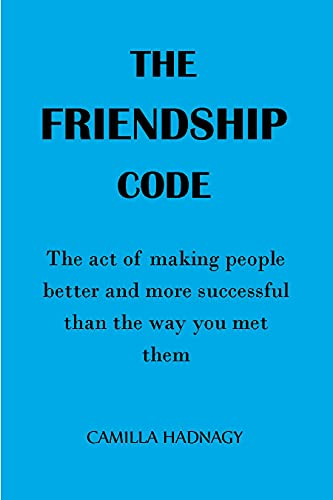 THE FRIENDSHIP CODE : The act of making people better and more successful than the way you met them (English Edition)