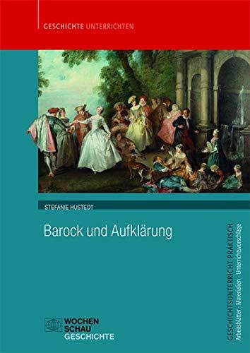Barock und Aufklärung (Geschichtsunterricht praktisch)