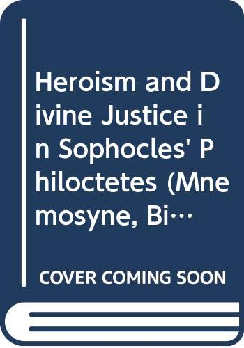 Heroism and Divine Justice in Sophocles' Philoctetes (Mnemosyne, Supplements)