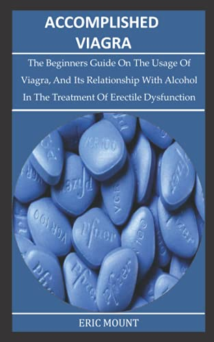 ACCOMPLISHED VIAGRA: The Beginners Guide On The Usage Of...
