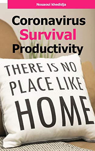 Coronavirus Survival Productivity: Discover How To Stay Productive Working From Home And Develop Your Mind For Success (this ebook should be used as a guide) (English Edition)