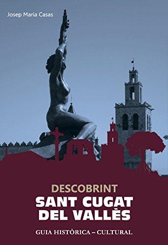 Descobrint Sant Cugat: Guia històrica-cultural