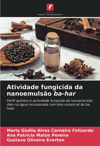 Atividade fungicida da nanoemulsão ba-har: Perfil químico e actividade fungicida da nanoemulsão óleo na água incorporada com óleo essencial de ba-haar (Portuguese Edition)
