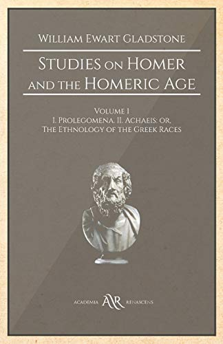 Studies on Homer and the Homeric Age: Volume 1, I. Prolegomena. II. Achaeis: or, The Ethnology of the Greek Races