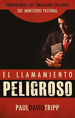 El llamamiento peligroso: Enfrentando los singulares desafíos del Ministerio Pastoral (Spanish Edition)
