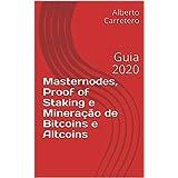 Masternodes, Proof of Staking e Mineração de Bitcoins e Altcoins: Guia 2020 (Portuguese Edition)