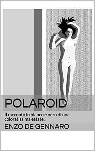 POLAROID: Il racconto in bianco e nero di una coloratissima estate. (Italian Edition)