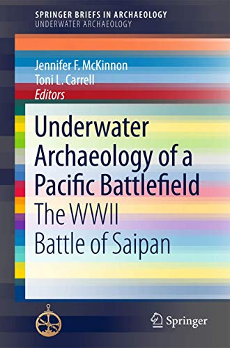 Underwater Archaeology of a Pacific Battlefield: The WWII Battle of Saipan (SpringerBriefs in Archaeology)