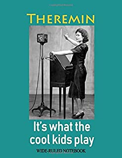 Theremin: It's What the Cool Kids Play: Wide-Ruled Notebook (InstruMentals Notebooks)
