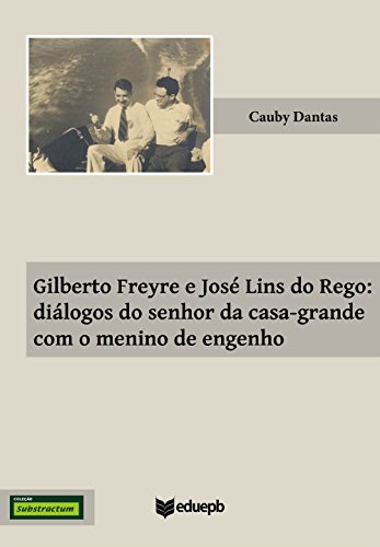 Gilberto Freyre e José Lins do Rego: diálogos do senhor da casa-grande com o menino de engenho