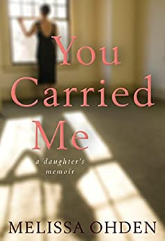 You Carried Me: A Daughter's Memoir by [Melissa Ohden]