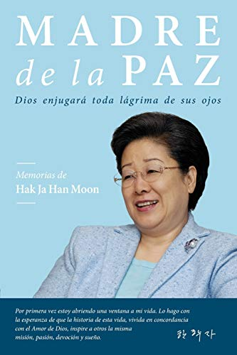 Madre de la Paz: Memorias de Hak Ja Han Moon