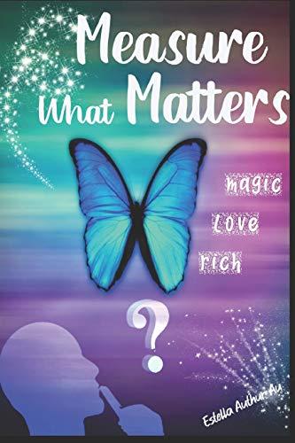 Measure what matters: magic, love, rich
