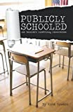Publicly Schooled: One Teacher's Unsettling Discoveries