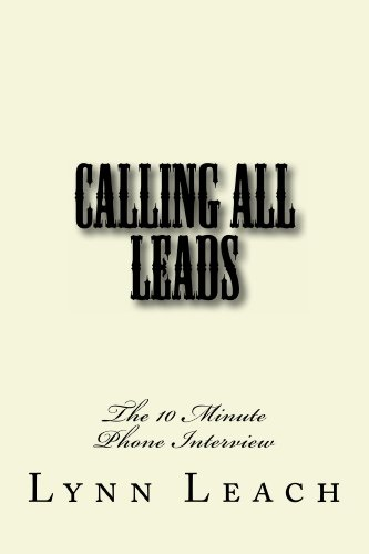 CALLING ALL LEADS: The 10 Minute Phone Interview (The MENTOR WITH LYNN Marketing Series Book 1)