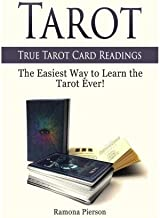 Tarot: True Tarot Card Readings: The Easiest Way to Learn the Tarot Ever! (Tarot, tarot reading, tarot card meanings) by Ramona Pierson (2015-12-01)