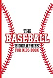 The Baseball Biographies For Kids Book: The Best Players   Games And Teams In Baseball (English Edition)