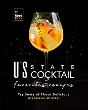 US State Cocktail Favorites Recipes: Try Some of These Delicious Alcoholic Drinks!