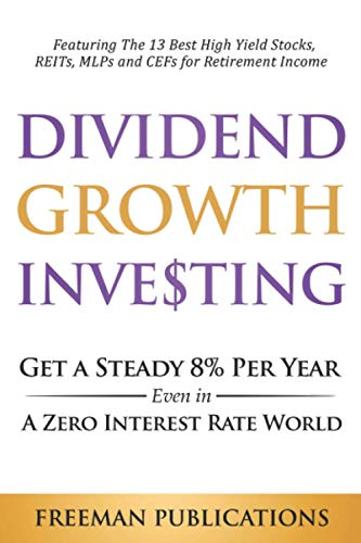 Real Estate Investing Books! - Dividend Growth Investing: Get a Steady 8% Per Year Even in a Zero Interest Rate World - Featuring The 13 Best High Yield Stocks, REITs, MLPs and CEFs For Retirement Income