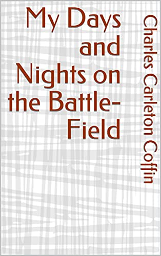 My Days and Nights on the Battle-Field (English Edition)