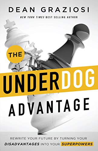 The Underdog Advantage - Rewrite Your Future By Turning Your Disadvantages Into Your Superpowers