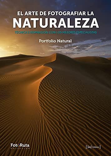 El arte de fotografiar la naturaleza: Técnica inspiración con los mejores especialistas (FotoRuta nº 38)