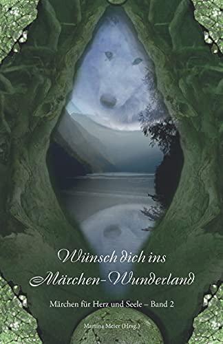 Wünsch dich ins Märchen-Wunderland: Märchen für Herz und Seele Band 2