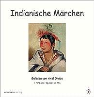 Indianische Maerchen: Ausgewaehlt und gelesen von Axel Grube